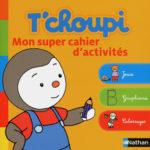 T'choupi Mon super cahier d'activités - Les lectures de Liyah